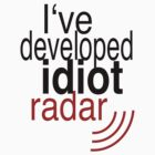 Idiot Radar - Black by CaptureRadiance