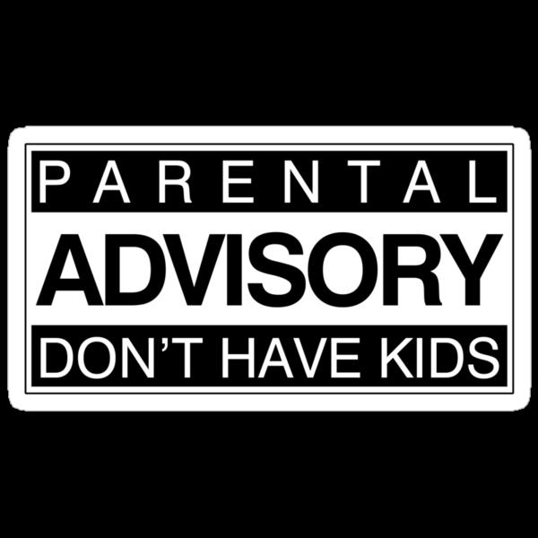 PARENTAL ADVISORY DON'T HAVE KIDS by digerati