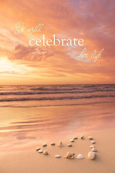 We Will Celebrate Her Life by CarlyMarie