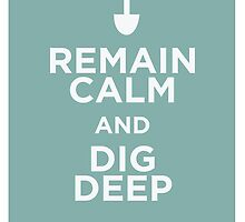 Remain Calm and Dig Deep by Joe Gonzalez