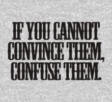 If you cannot convince them, confuse them. by digerati