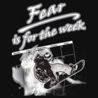 Fear is for the week - snowboarder by mime666