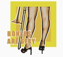 Boners are sexy by Andre Clarke