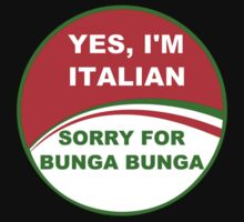 YES, I'M ITALIAN SORRY FOR BUNGA BUNGA by karmadesigner