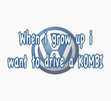 When i grow up i want to drive a VW KOMBI - Shirt by melodyart