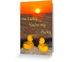"""""""I'm Lucky, You're My Ducky"""" Greeting Card"""