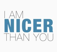 I am nicer than YOU by vargasvisions