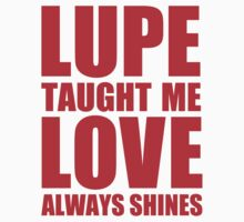 Lupe Taught Me...Love Always Shines by SeanTheRobot
