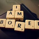 I am BORED by RosLol