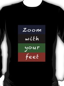 zoom with your feet T-Shirt