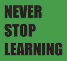 Never Stop Learning  by dlinstro