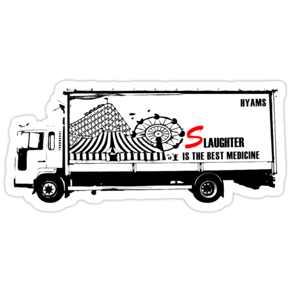 Slaughter is the best medicine - Truck by FAMOUSAFTERDETH