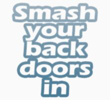 Smash your back doors in by TexTs