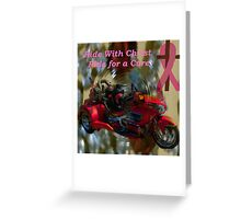 Ride With Christ for the Cure (for all that has been affected in some way by breast cancer) Greeting Card