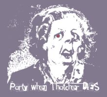 Party when Thatcher DIES by sofarox