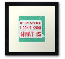 If this isn't nice, I don't know what is Framed Print
