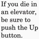 If you die in an elevator, be sure to push the Up button. 1 by nicksala