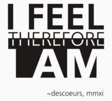 I feel, therefore I am, sentio ergo sum. by Flying-Monkey