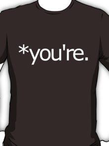 *you're. Grammar Nazi T Shirt! T-Shirt