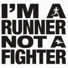 i'm a runner not a fighter by theartofdang