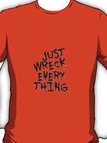 Just Wreck Every Thing T-Shirt