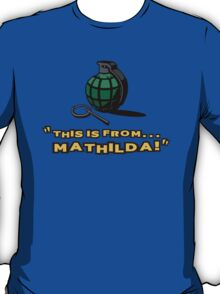 This is from... Mathilda! T-Shirt