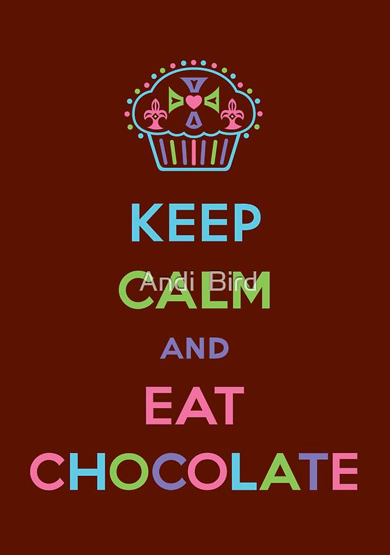 Keep Calm and Eat Chocolate by Andi Bird