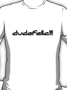 Dudefella!!! in black T-Shirt