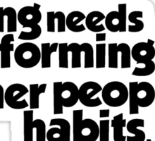 Nothing needs reforming as much as other people's habits Sticker