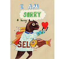 I am sorry for being selfish Photographic Print