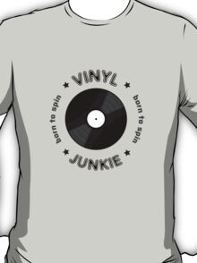 Vinyl Junkie - Born To Spin T-Shirt