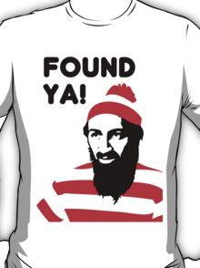 Osama Bin Laden dead t shirt 2- Found ya! T-Shirt