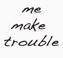 me make trouble by eyende