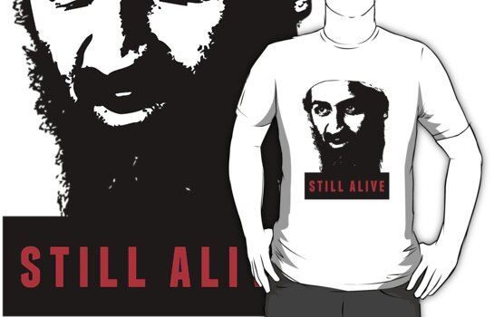 OSAMA BIN LADEN - STILL ALIVE T-Shirt by osamashirts