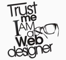 Trust Me I am a Web Designer by ea-photos