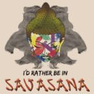 I'd Rather be in Savasana by jestudios