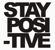 Stay positive by morethanwordz