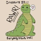 Dinosaurs Go Rawr! by Krydel
