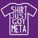 Shirt Just Got Meta by TopMarxTees