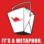 It's A Metaphor (Dinosaur Take-Out) by koujix0