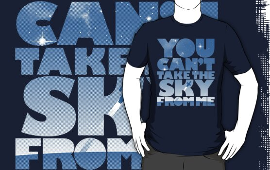 You Can't Take The Sky T-Shirt